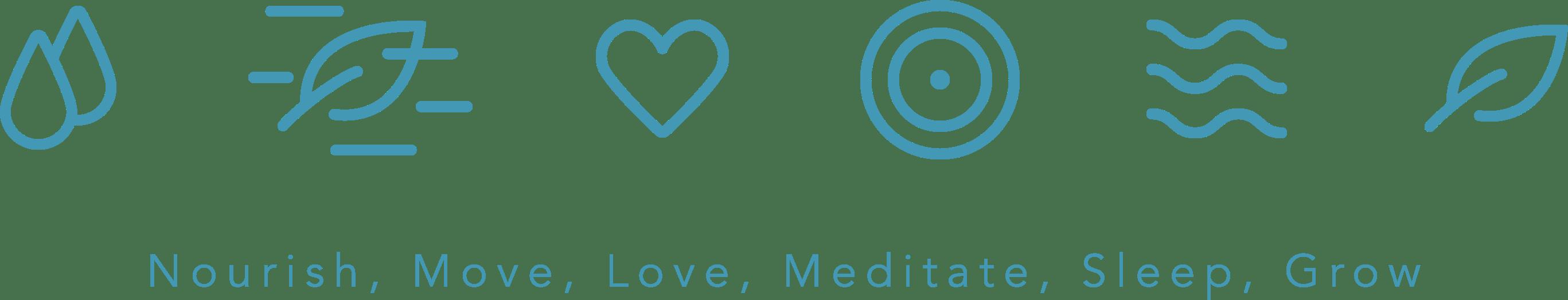 Nourish, Move, Love, Meditate, Sleep, Grow